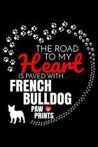 The Road To My Heart Is Paved With French Bulldog Paw Prints: Bulldog Notebook Journal 6x9 Personalized Customized Gift For Bulldog Dog Breed Bulldog