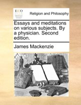 Essays and Meditations on Various Subjects. by a Physician. Second Edition.