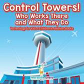 Control Towers! Who Works There and What They Do - Technology for Kids - Children's Aviation Books