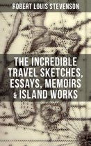 The Incredible Travel Sketches, Essays, Memoirs & Island Works of R. L. Stevenson