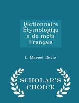 Dictionnaire Etymologique de Mots Francais - Scholar's Choice Edition