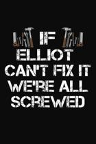 If Elliot Can't Fix It We're All Screwed: Personalized Handyman Journal - Gift Notebook