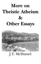 More on Theistic Atheism & Other Essays