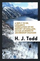 A Reply to Dr. Lingard's Vindication of His History of England, as Far as Respects Archbishop Cranmer