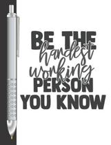 Be The Hardest Working Person You Know