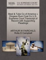 Steel & Tube Co of America V. Dingess Rum Coal Co U.S. Supreme Court Transcript of Record with Supporting Pleadings