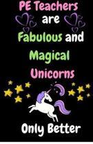 Pe Teachers Are Fabulous & Magical Unicorn Only Better