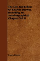 The Life And Letters Of Charles Darwin, Including An Autobiographical Chapter; Vol II