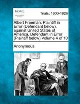 Albert Freeman, Plaintiff in Error (Defendant Below), Against United States of America, Defendant in Error (Plaintiff Below) Volume 4 of 10