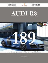 Audi R8 189 Success Secrets - 189 Most Asked Questions On Audi R8 - What You Need To Know