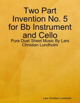 Two Part Invention No. 5 for Bb Instrument and Cello - Pure Duet Sheet Music By Lars Christian Lundholm