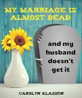 My Marriage is Almost Dead and My Husband Doesn't Get it
