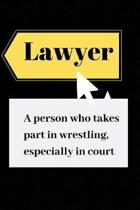 Lawyer A person who takes part in wrestling, especially in court: Blank Lined Journal, Notebook, Funny inspirational lawyer's Notebook, Ruled, Writing