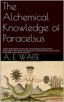 The Alchemical knowledge of Paracelsus