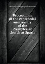 Proceedings of the Centennial Anniversary of the Presbyterian Church at Sparta