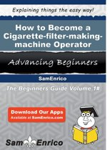 How to Become a Cigarette-filter-making-machine Operator