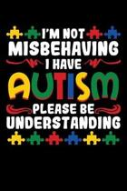 I'm Not Misbehaving I Have Autism Please Be Understanding