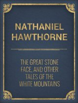 The Great Stone Face, and Other Tales of the White Mountains