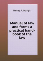 Manual of Law and Forms a Practical Hand-Book of the Law