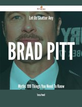 Let Us Shatter Any Brad Pitt Myths - 199 Things You Need To Know