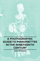 A Photographic Guide to Marionettes in the Nineteenth Century