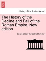 The History of the Decline and Fall of the Roman Empire ... New Edition.