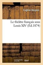 Le Th��tre Fran�ais Sous Louis XIV