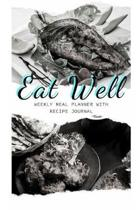 Eat Well: Track And Plan Your Meals Weekly Using 52 Weeks Meal Planner And Recipe Template Paper, Plan To Eat Healthy And Plan A