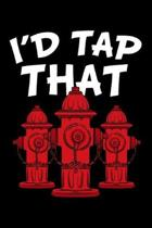 I'd Tap That: Firefighter Notebook to Write in, 6x9, Lined, 120 Pages Journal