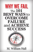 Why We Fail: The 101 Best Ways to Overcome Failure and Achieve Success
