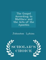 The Gospel According to Matthew and the Acts of the Apostles - Scholar's Choice Edition