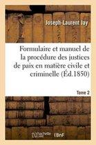 Formulaire Et Manuel de la Proc�dure Des Justices de Paix En Mati�re Civile Et Criminelle. Tome 2