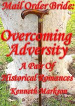 Mail Order Bride: Overcoming Adversity: A Pair Of Clean Historical Mail Order Bride Western Victorian Romances (Redeemed Mail Order Brides)