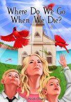 Where Do We Go When We Die?
