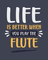 Life Is Better When You Play the Flute: Flute Gift for People Who Love to Play the Flute - Funny Blank Lined Journal or Notebook