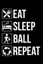 Eat Sleep Ball Repeat