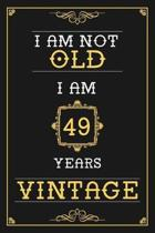 I Am Not Old I Am 49 Years Vintage