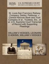 St. Louis-San Francisco Railway Company, Debtor, Petitioner, V. Central Hanover Bank and Trust Company Et Al., Trustees, Etc., Et Al. U.S. Supreme Court Transcript of Record with Supporting Pleadings