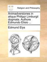 Animadversiones in Aliqua Philippi Limburgii Dogmata. Authore Edmundo Elisio ...