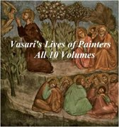 VASARI'S LIVES OF PAINTERS: ALL 10 VOLUMES