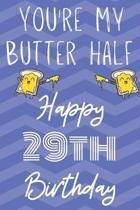 You're My Butter Half Happy 29th Birthday