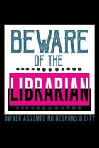 Beware of the librarian. Owner assumes no responsibility: Notebook - Journal - Diary - 110 Lined pages - 6 x 9 in - 15.24 x 22.86 cm - Doodle Book - F