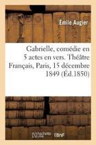 Gabrielle, Com die En 5 Actes En Vers. Th tre Fran ais, Paris, 15 D cembre 1849
