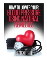 How to Lower Your Blood Pressure Using Natural Remedies