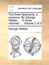 The Three Spaniards, a Romance. by George Walker, ... in Three Volumes. ... Volume 2 of 3