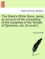 The Sheik's White Slave, Being an Account of the Unravelling of the Mysteries of the Temple of Djaramos, Etc. [A Novel.]
