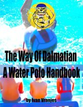 The Way of Dalmatian a Water Polo Handbook