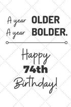 A Year Older A Year Bolder Happy 74th Birthday