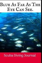 Blue As Far As The: Scuba Diving Log Book, 100 Pages.