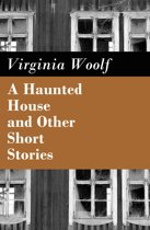 A Haunted House and Other Short Stories (The Original Unabridged Posthumous Edition of 18 Short Stories)